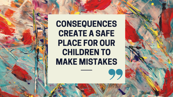 "Quote Blog Banner - ""Consequences create a safe place for our children to make mistakes."""