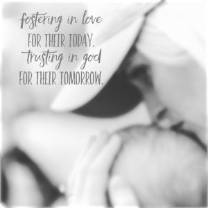 Fostering in love for their today. Trusting in God for their tomorrow.